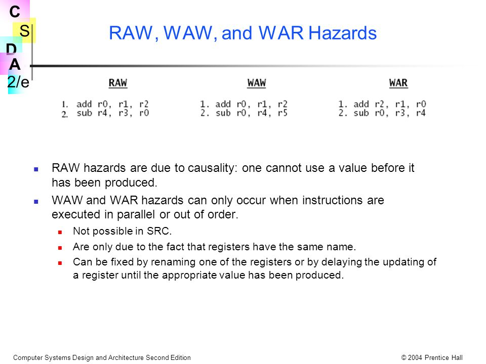 RAW, WAW, and WAR Hazards RAW hazards are due to causality: one cannot use a value before it has been produced.