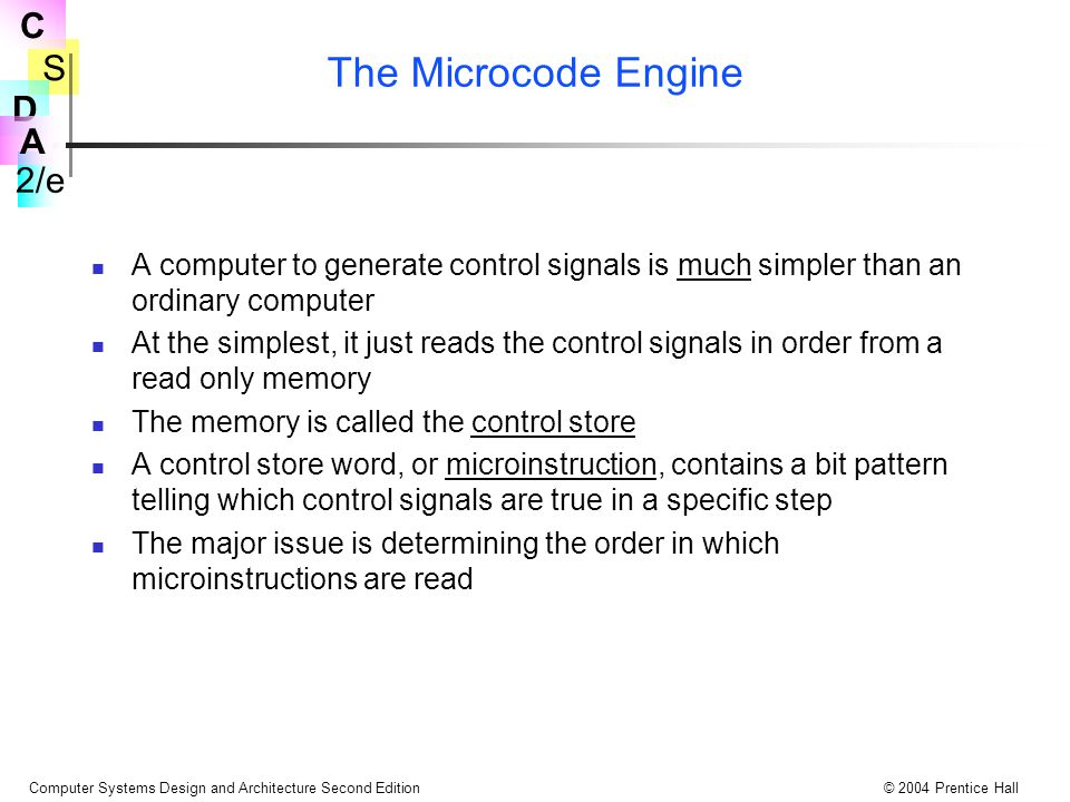 The Microcode Engine A computer to generate control signals is much simpler than an ordinary computer.