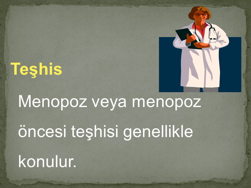 Teşhis Menopoz veya menopoz öncesi teşhisi genellikle konulur.