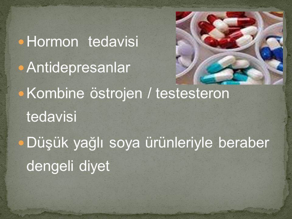 Hormon tedavisi Antidepresanlar. Kombine östrojen / testesteron tedavisi.