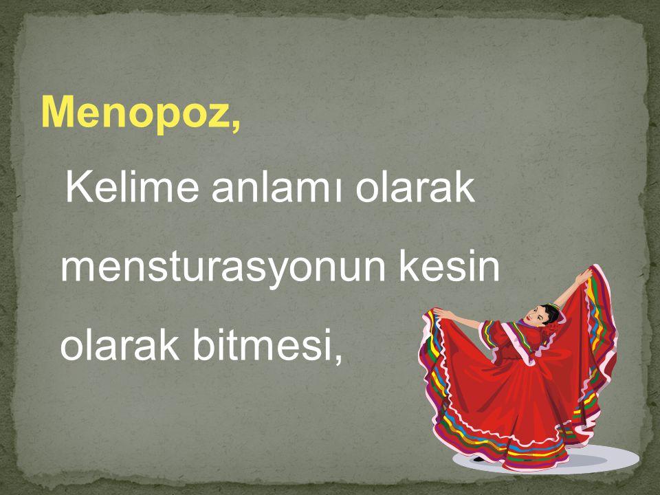 Menopoz, Kelime anlamı olarak mensturasyonun kesin olarak bitmesi,