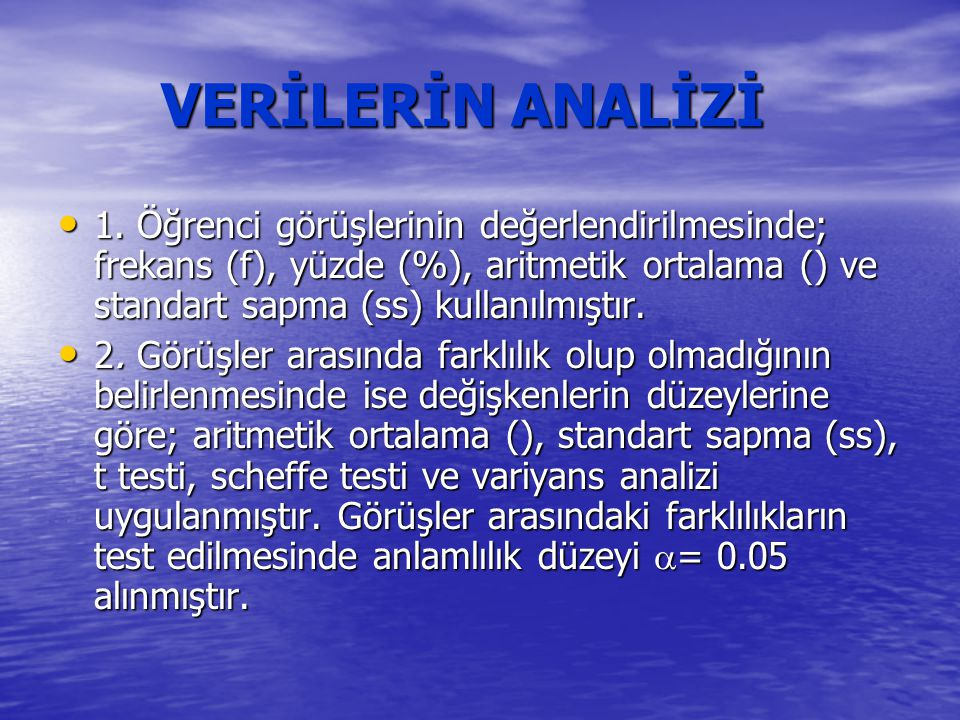 VERİLERİN ANALİZİ 1. Öğrenci görüşlerinin değerlendirilmesinde; frekans (f), yüzde (%), aritmetik ortalama () ve standart sapma (ss) kullanılmıştır.