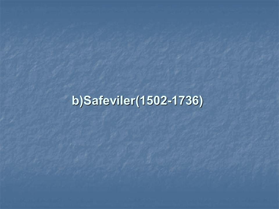 b)Safeviler(1502-1736)