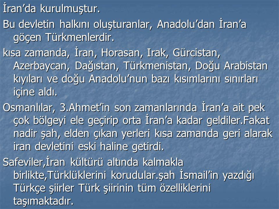 İran'da kurulmuştur. Bu devletin halkını oluşturanlar, Anadolu'dan İran'a göçen Türkmenlerdir.