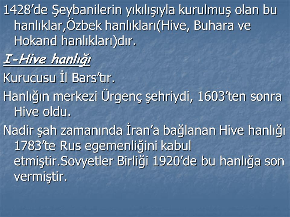 1428'de Şeybanilerin yıkılışıyla kurulmuş olan bu hanlıklar,Özbek hanlıkları(Hive, Buhara ve Hokand hanlıkları)dır.