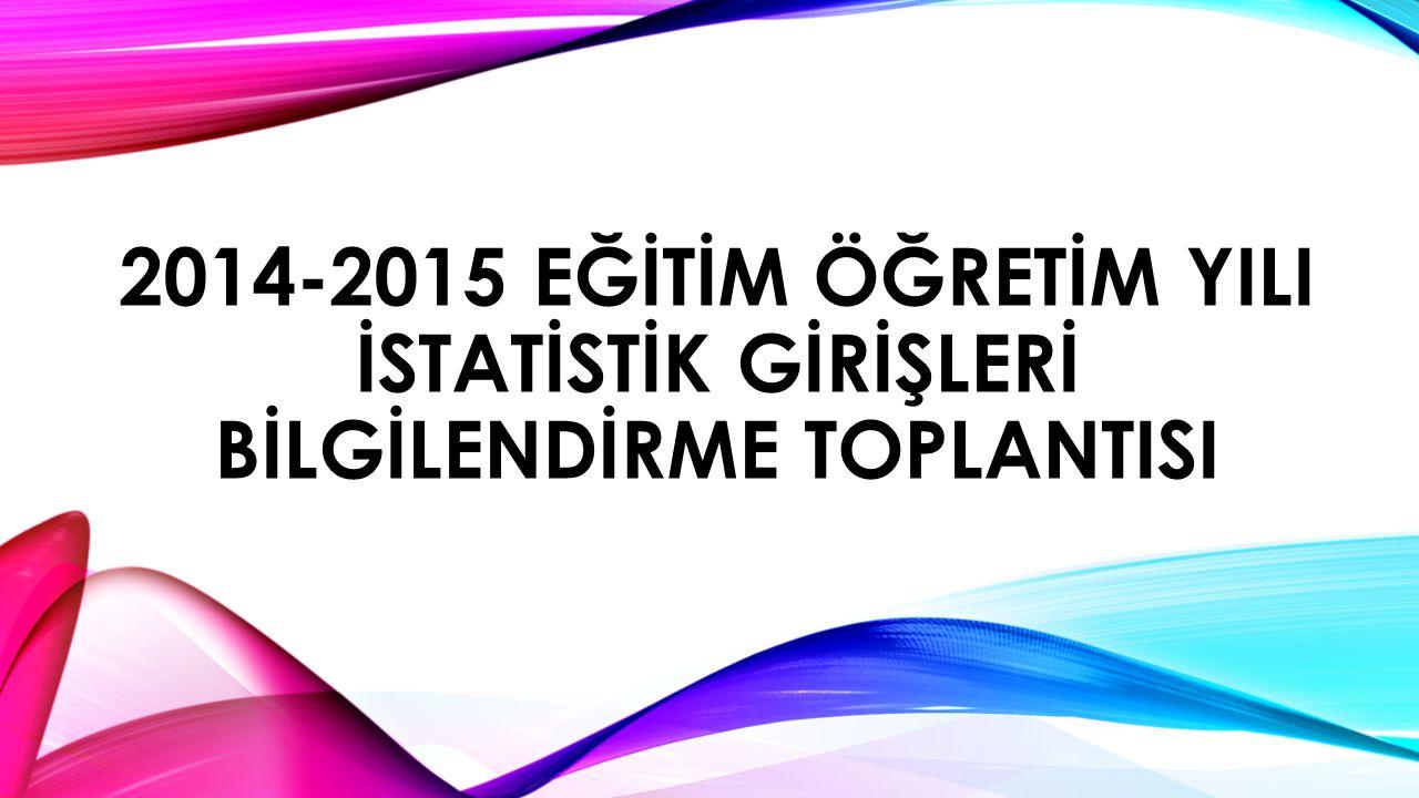 2014-2015 eğİtİm öğretİm yIlI İstatİstİk gİrİşlerİ bİlgİlendİrme toplantIsI