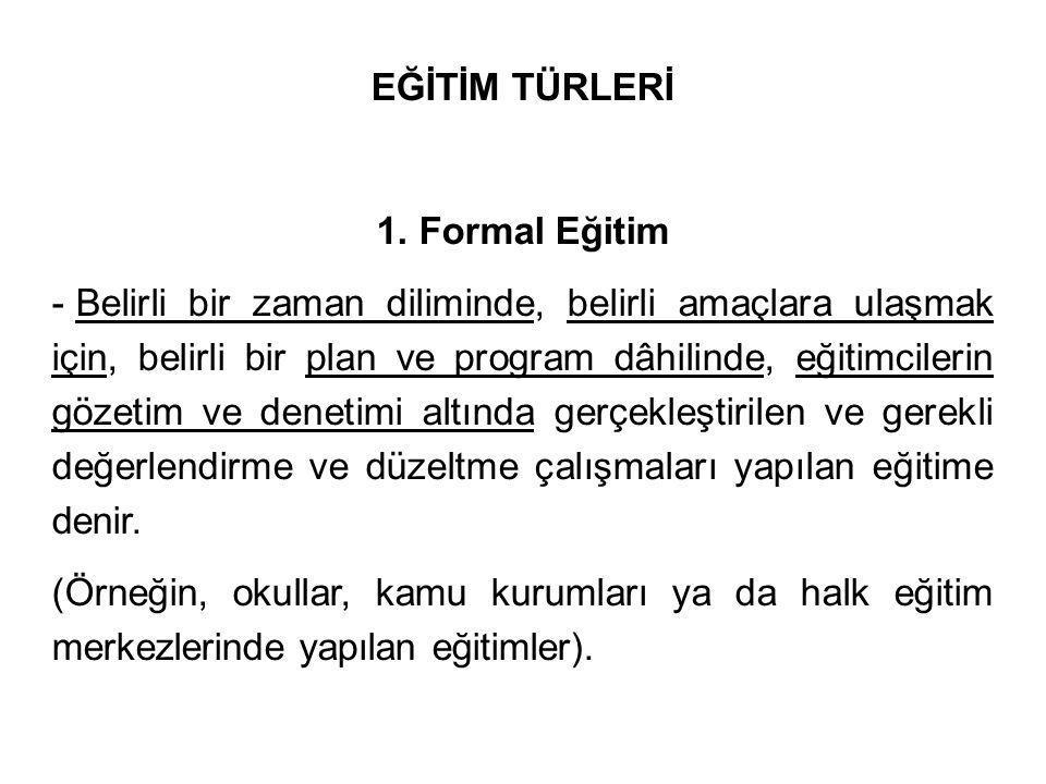 EĞİTİM TÜRLERİ 1. Formal Eğitim.