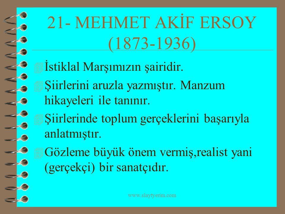 21- MEHMET AKİF ERSOY (1873-1936) İstiklal Marşımızın şairidir.