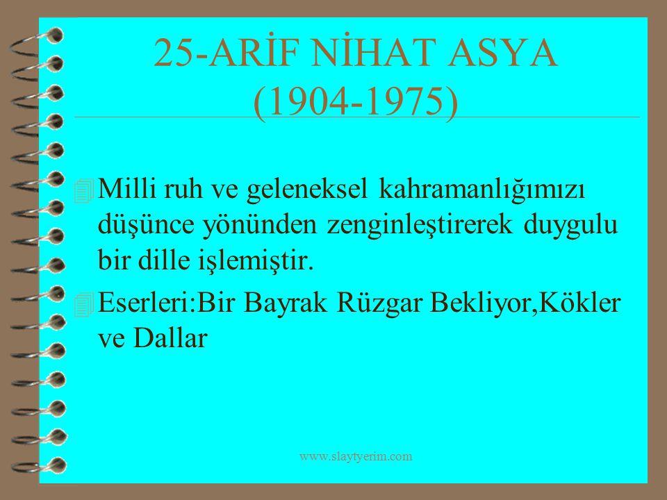 25-ARİF NİHAT ASYA (1904-1975) Milli ruh ve geleneksel kahramanlığımızı düşünce yönünden zenginleştirerek duygulu bir dille işlemiştir.
