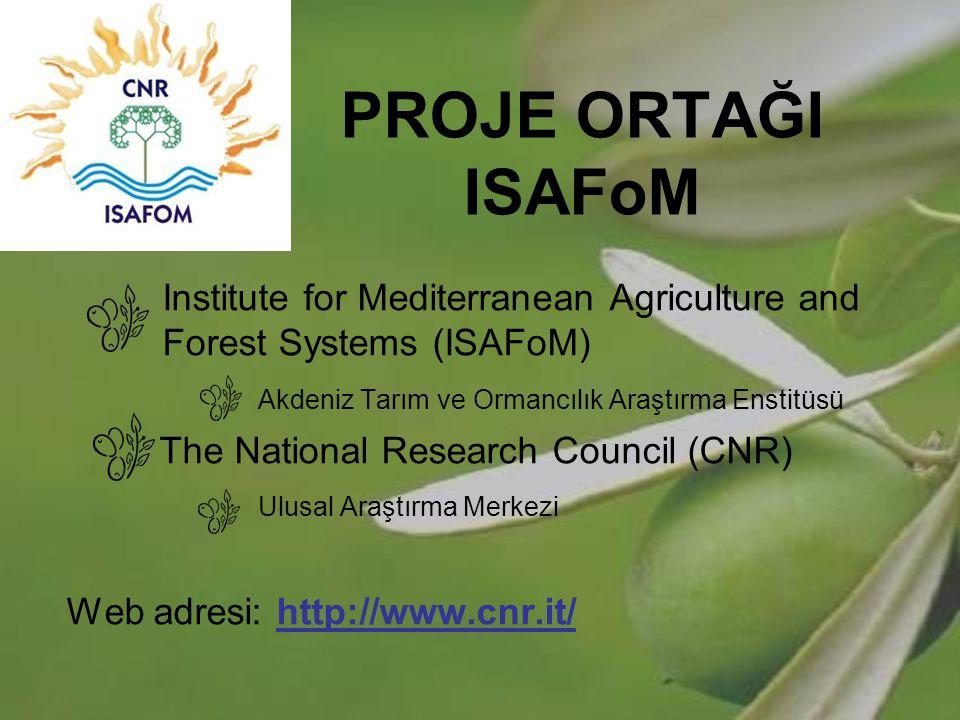 PROJE ORTAĞI ISAFoM Institute for Mediterranean Agriculture and Forest Systems (ISAFoM) Akdeniz Tarım ve Ormancılık Araştırma Enstitüsü.