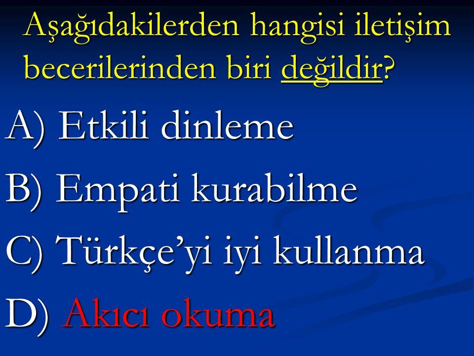 C) Türkçe'yi iyi kullanma D) Akıcı okuma