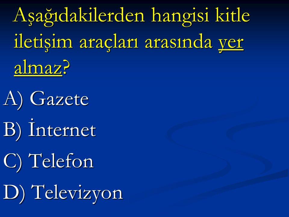 A) Gazete B) İnternet C) Telefon D) Televizyon