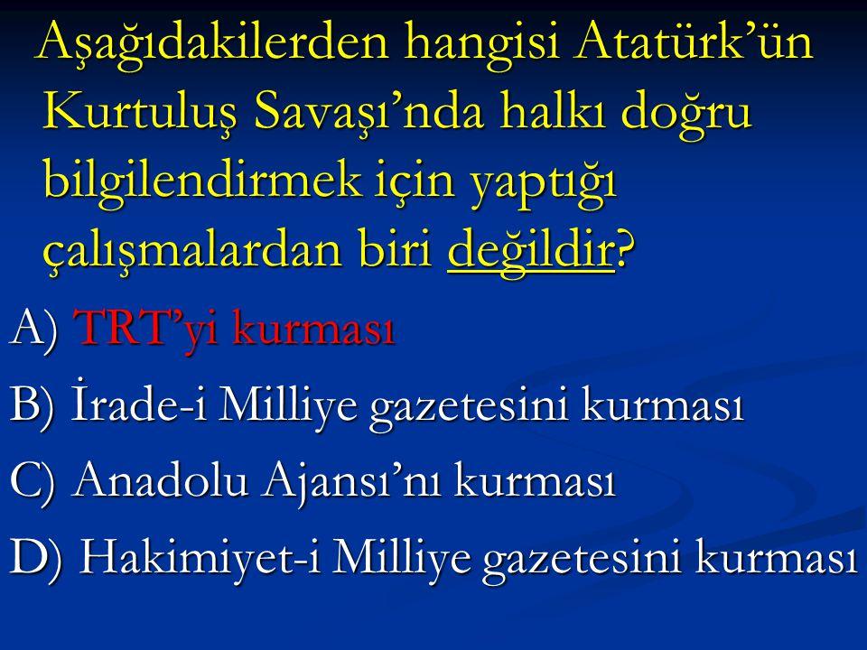 B) İrade-i Milliye gazetesini kurması C) Anadolu Ajansı'nı kurması