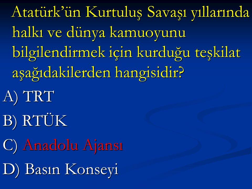 Atatürk'ün Kurtuluş Savaşı yıllarında halkı ve dünya kamuoyunu bilgilendirmek için kurduğu teşkilat aşağıdakilerden hangisidir