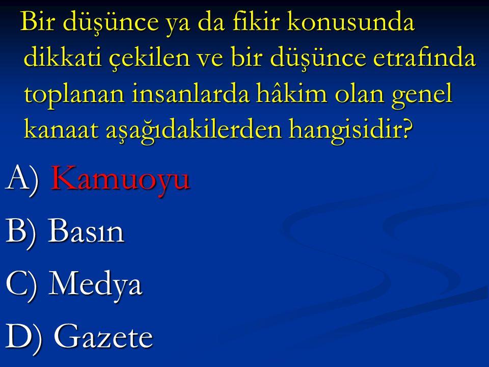 A) Kamuoyu B) Basın C) Medya D) Gazete