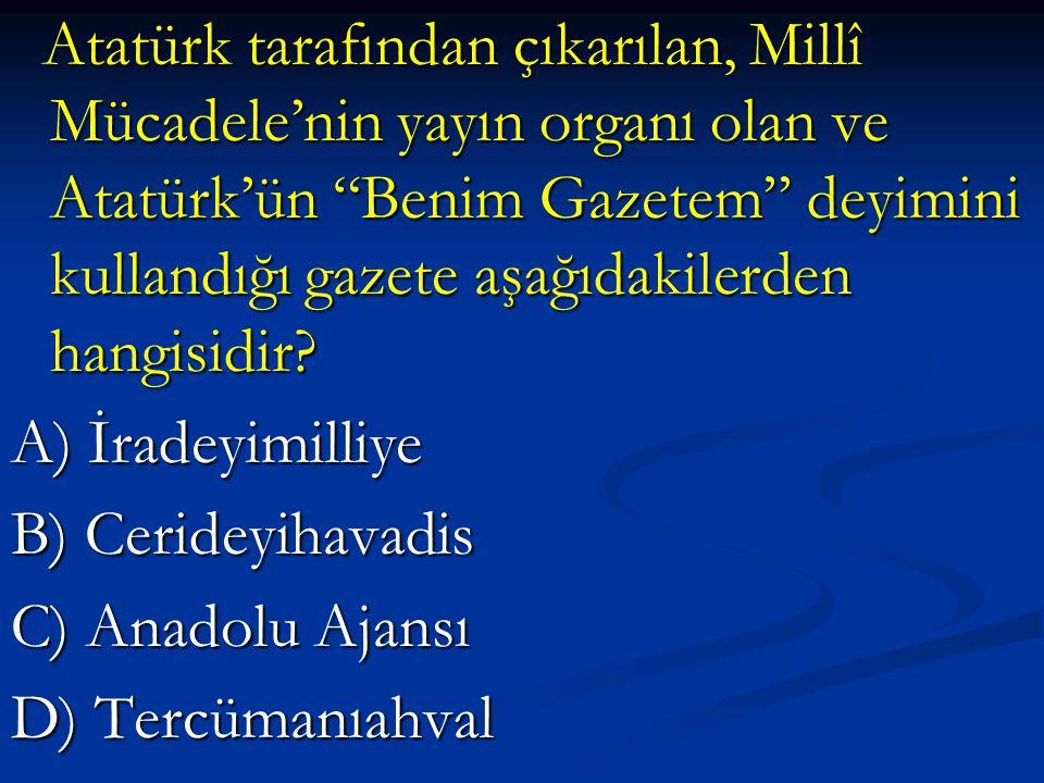 Atatürk tarafından çıkarılan, Millî Mücadele'nin yayın organı olan ve Atatürk'ün Benim Gazetem deyimini kullandığı gazete aşağıdakilerden hangisidir