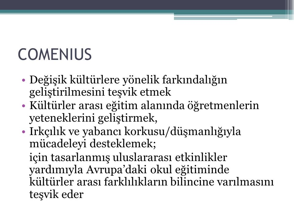 COMENIUS Değişik kültürlere yönelik farkındalığın geliştirilmesini teşvik etmek.