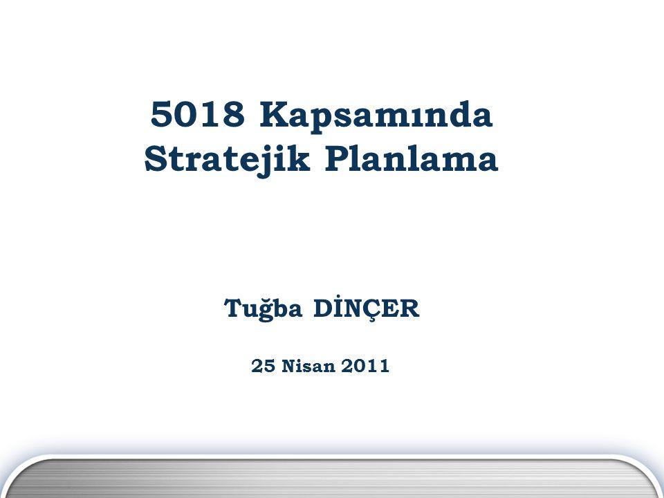 5018 Kapsamında Stratejik Planlama Tuğba DİNÇER 25 Nisan 2011