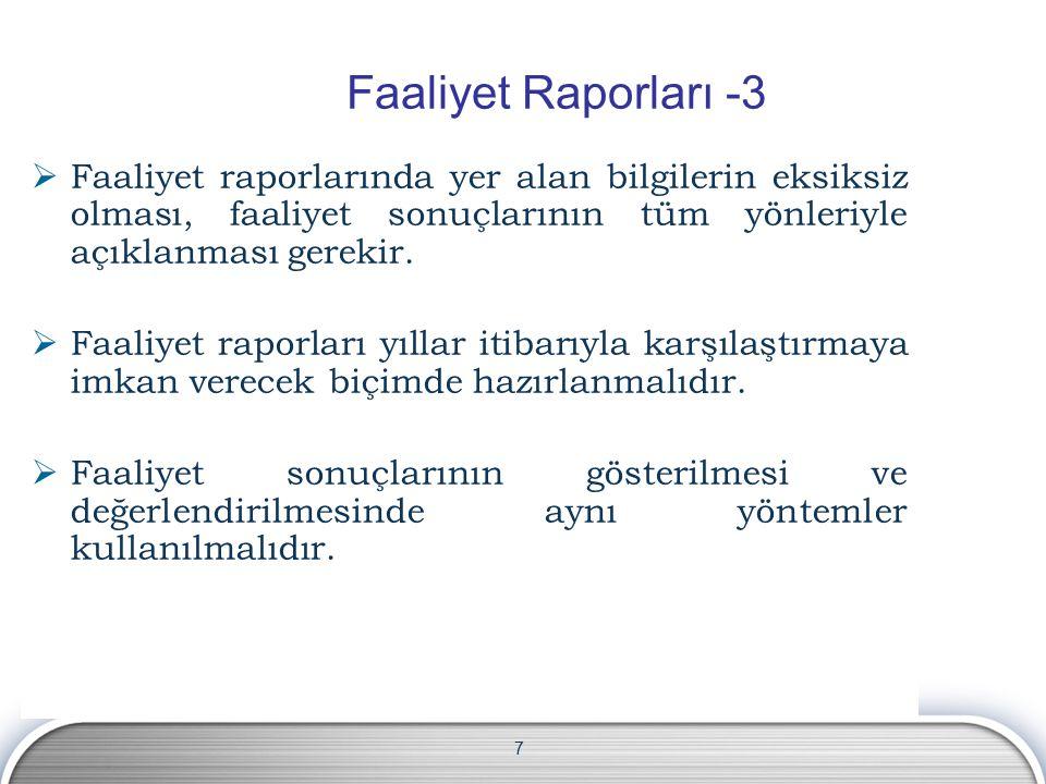 Faaliyet Raporları -3 Faaliyet raporlarında yer alan bilgilerin eksiksiz olması, faaliyet sonuçlarının tüm yönleriyle açıklanması gerekir.