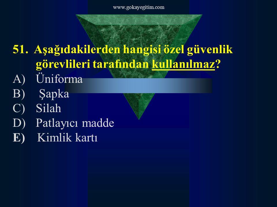 www.gokayegitim.com 51. Aşağıdakilerden hangisi özel güvenlik görevlileri tarafından kullanılmaz Üniforma.
