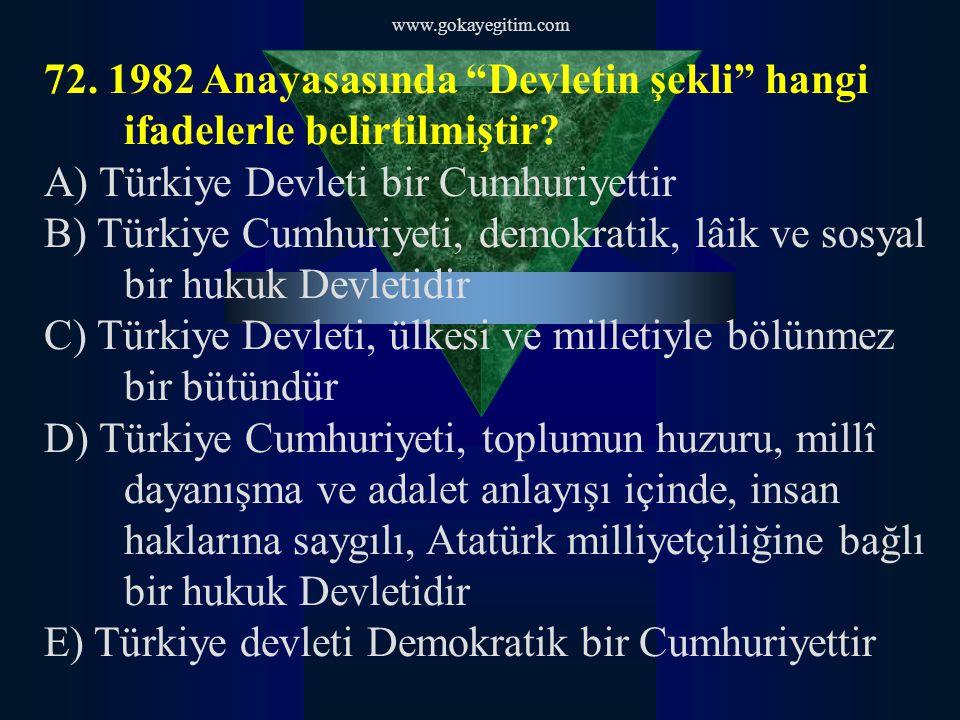 A) Türkiye Devleti bir Cumhuriyettir
