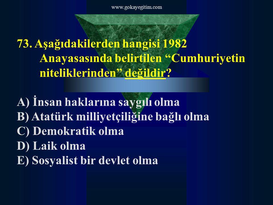 A) İnsan haklarına saygılı olma B) Atatürk milliyetçiliğine bağlı olma