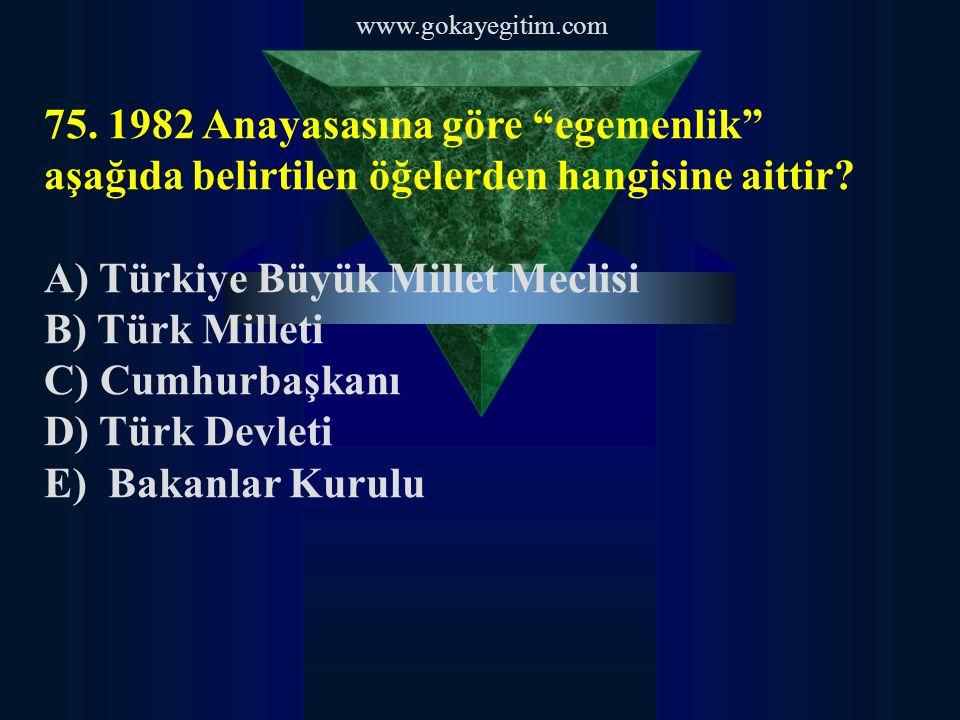 A) Türkiye Büyük Millet Meclisi B) Türk Milleti C) Cumhurbaşkanı
