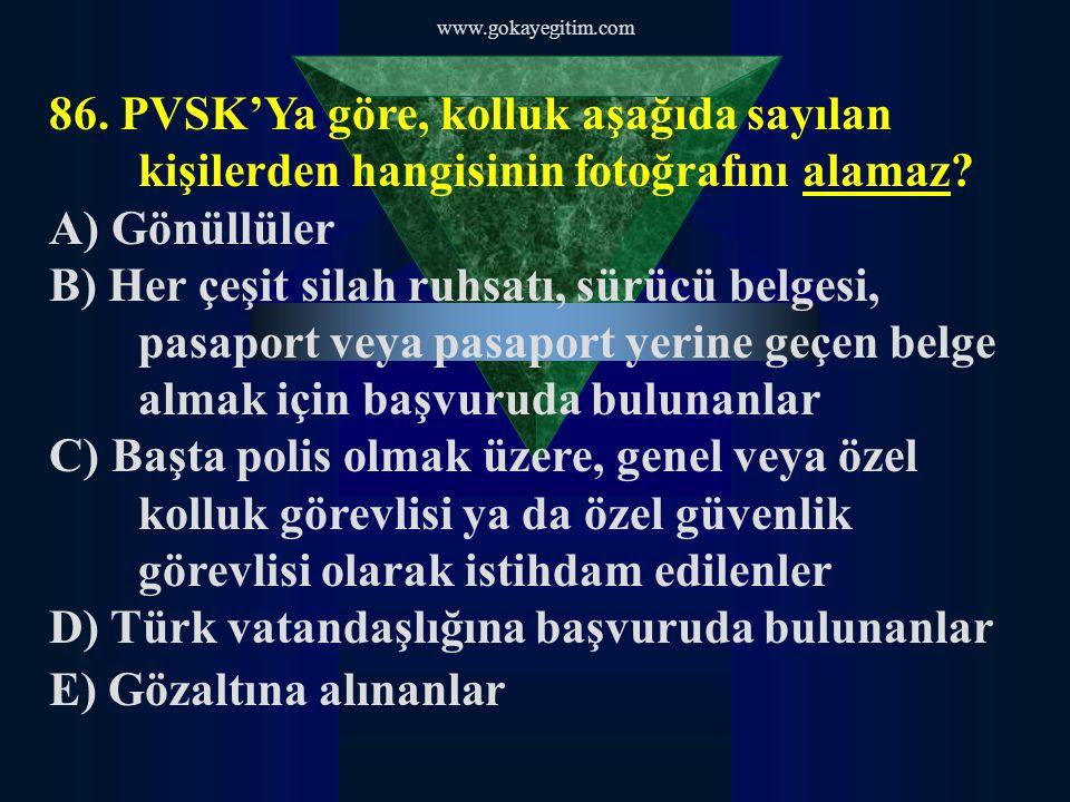 D) Türk vatandaşlığına başvuruda bulunanlar E) Gözaltına alınanlar