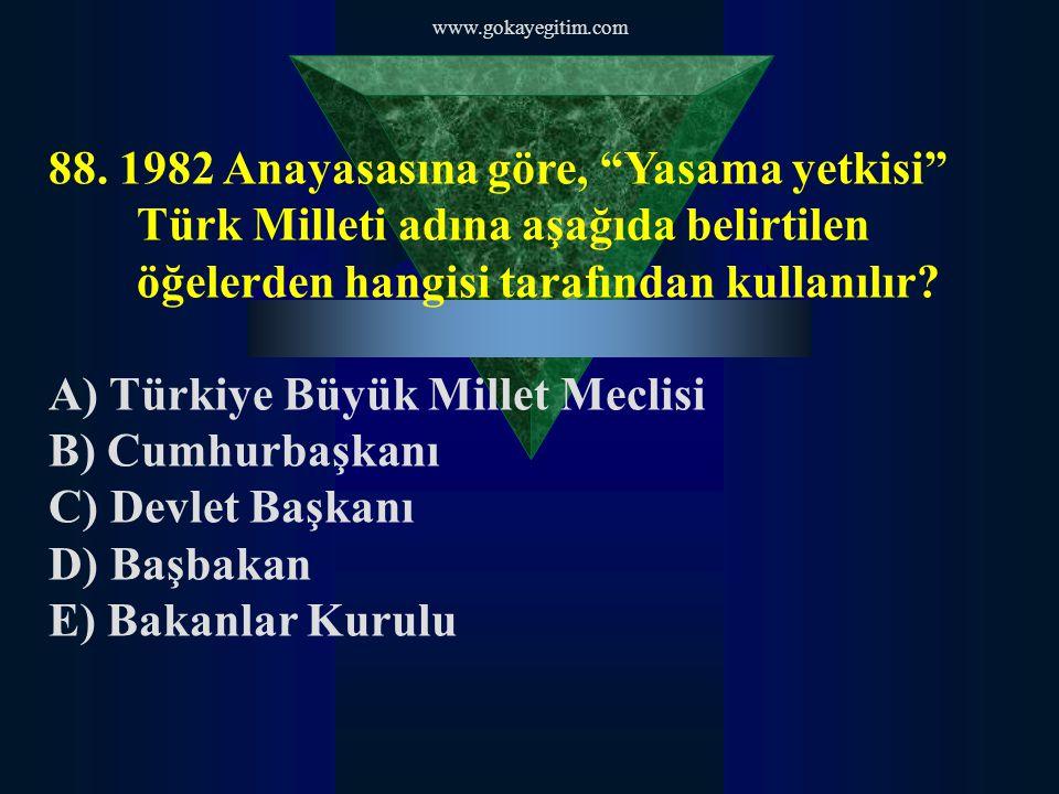 A) Türkiye Büyük Millet Meclisi B) Cumhurbaşkanı C) Devlet Başkanı