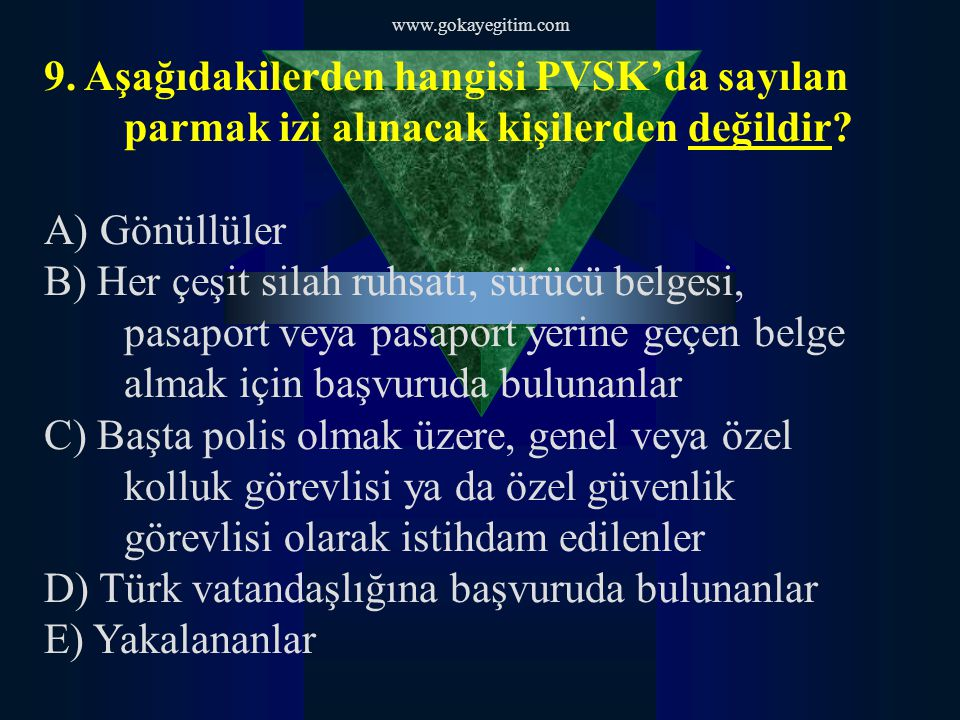 D) Türk vatandaşlığına başvuruda bulunanlar E) Yakalananlar