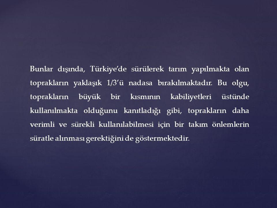 Bunlar dışında, Türkiye'de sürülerek tarım yapılmakta olan toprakların yaklaşık 1/3'ü nadasa bırakılmaktadır.