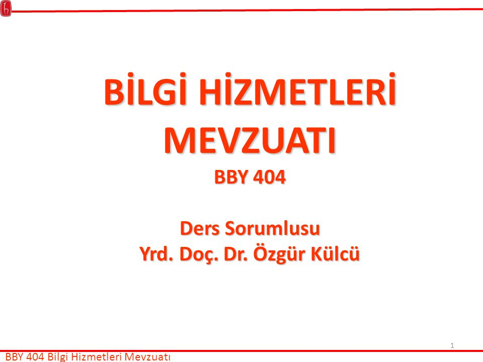 BİLGİ HİZMETLERİ MEVZUATI BBY 404 Ders Sorumlusu Yrd. Doç. Dr