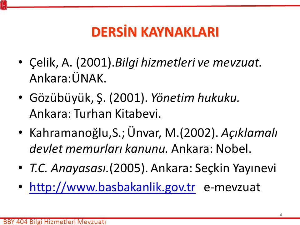 DERSİN KAYNAKLARI Çelik, A. (2001).Bilgi hizmetleri ve mevzuat. Ankara:ÜNAK. Gözübüyük, Ş. (2001). Yönetim hukuku. Ankara: Turhan Kitabevi.