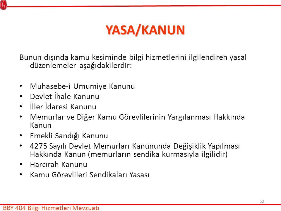 YASA/KANUN Bunun dışında kamu kesiminde bilgi hizmetlerini ilgilendiren yasal düzenlemeler aşağıdakilerdir: