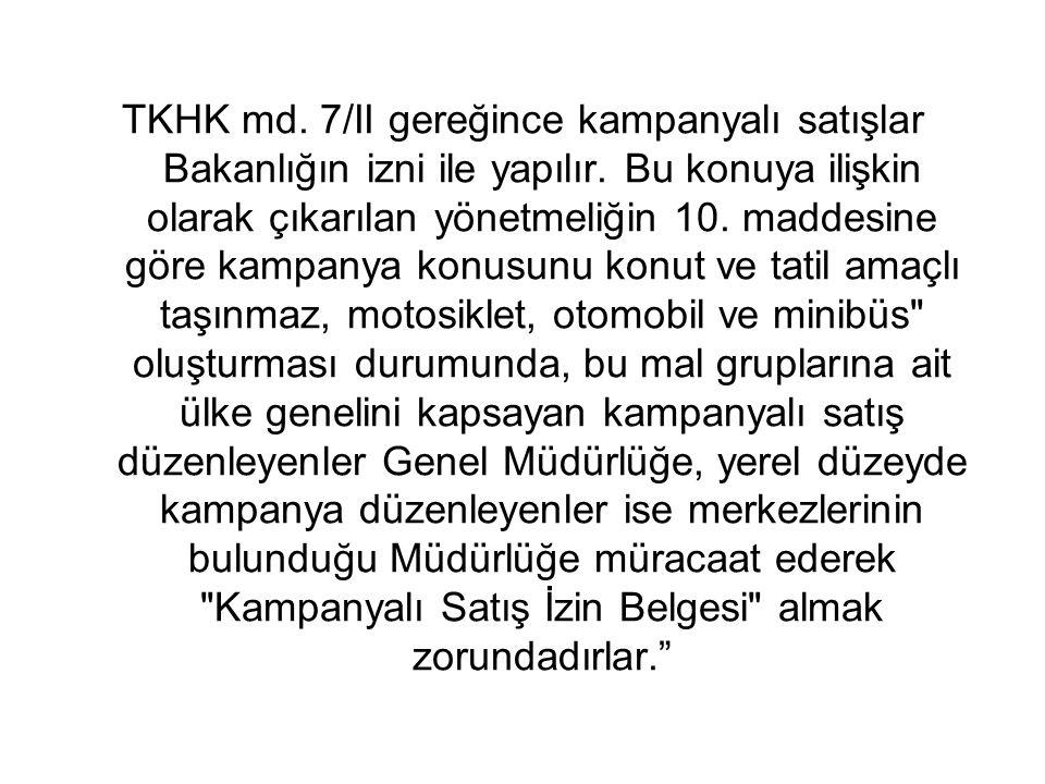 TKHK md. 7/II gereğince kampanyalı satışlar Bakanlığın izni ile yapılır.