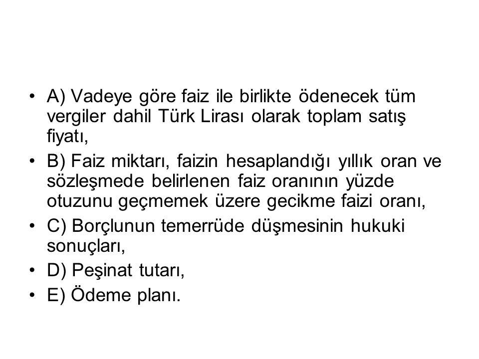 A) Vadeye göre faiz ile birlikte ödenecek tüm vergiler dahil Türk Lirası olarak toplam satış fiyatı,