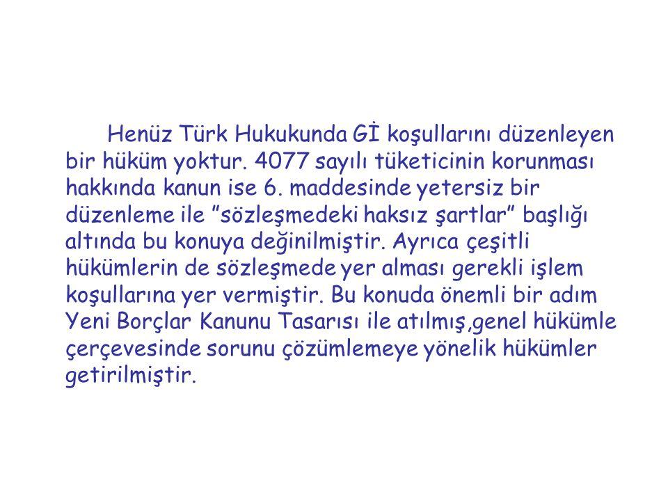 Henüz Türk Hukukunda Gİ koşullarını düzenleyen bir hüküm yoktur
