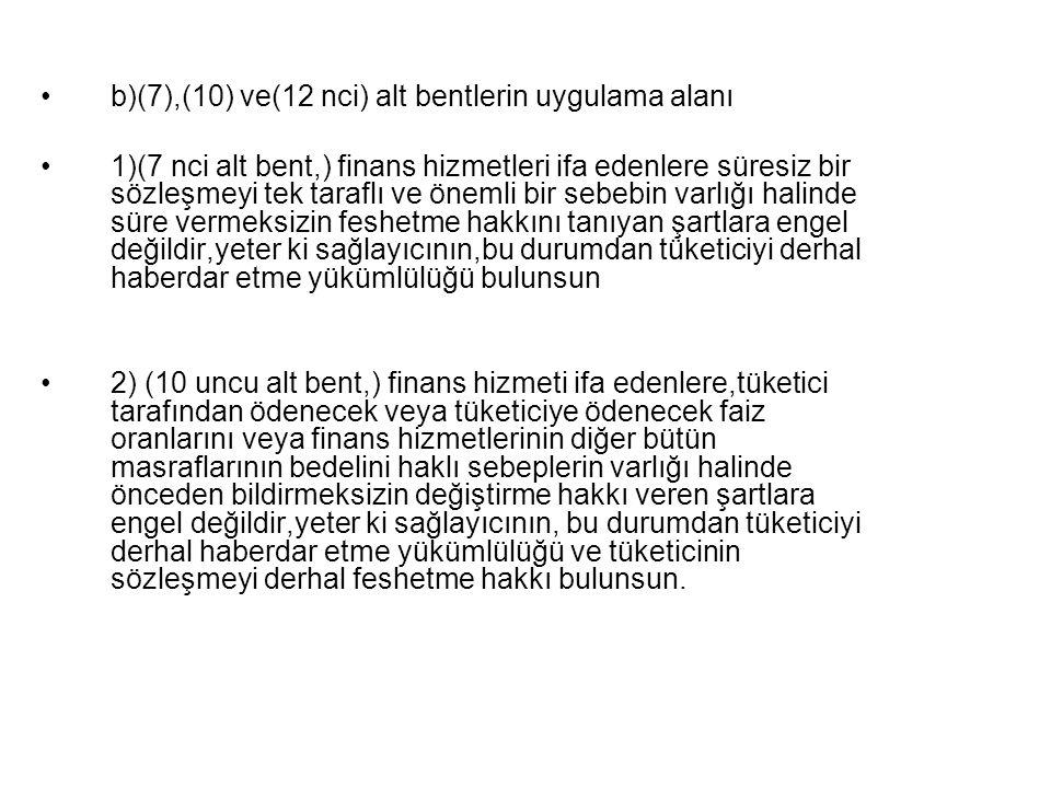 b)(7),(10) ve(12 nci) alt bentlerin uygulama alanı