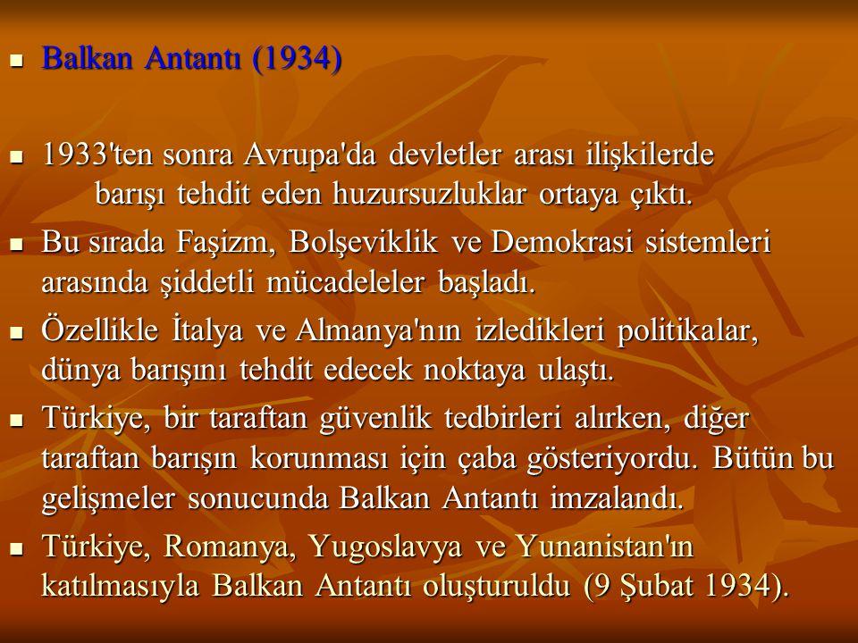 Balkan Antantı (1934) 1933 ten sonra Avrupa da devletler arası ilişkilerde barışı tehdit eden huzursuzluklar ortaya çıktı.