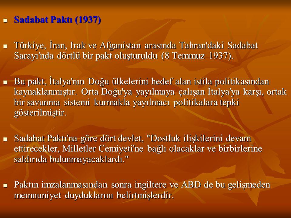 Sadabat Paktı (1937) Türkiye, İran, Irak ve Afganistan arasında Tahran daki Sadabat Sarayı nda dörtlü bir pakt oluşturuldu (8 Temmuz 1937).