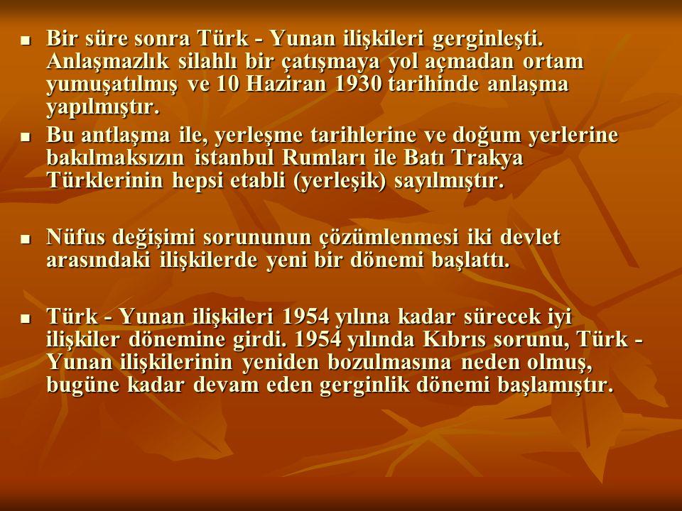 Bir süre sonra Türk - Yunan ilişkileri gerginleşti