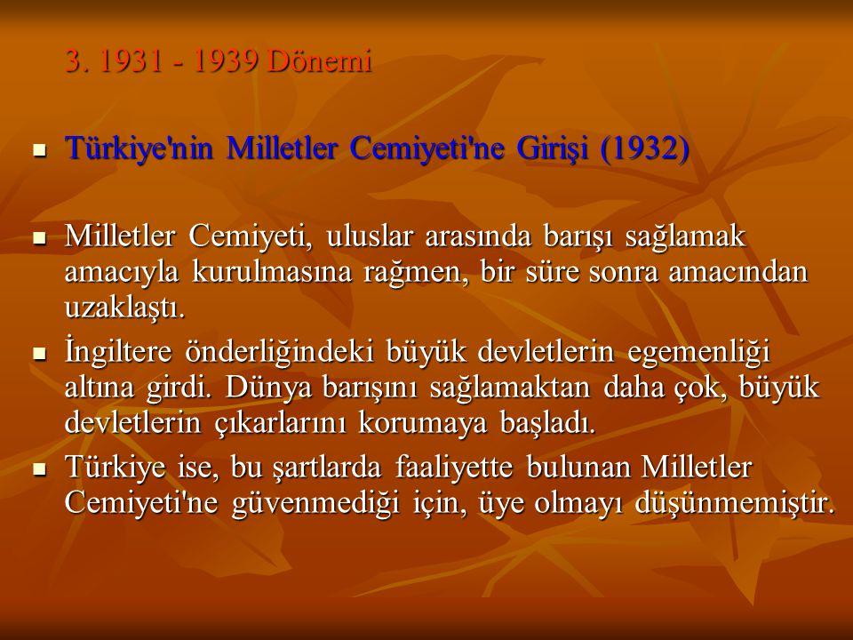 3. 1931 - 1939 Dönemi Türkiye nin Milletler Cemiyeti ne Girişi (1932)