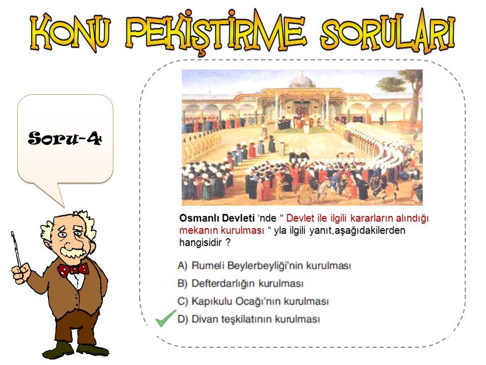 Osmanlı Devleti 'nde Devlet ile ilgili kararların alındığı mekanın kurulması yla ilgili yanıt,aşağıdakilerden hangisidir