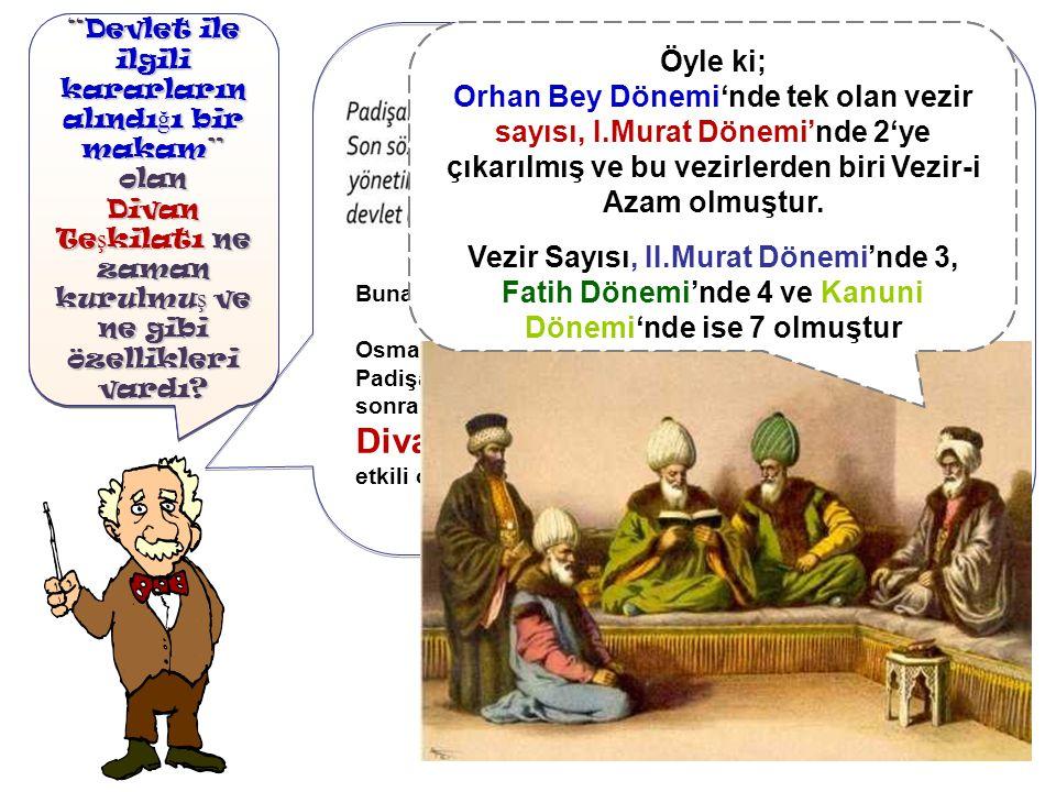 Fatih Dönemi ile birlikte divana Vezir-i Azam'lar başkanlık etmiştir.