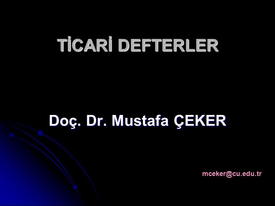 TİCARİ DEFTERLER Doç. Dr. Mustafa ÇEKER mceker@cu.edu.tr