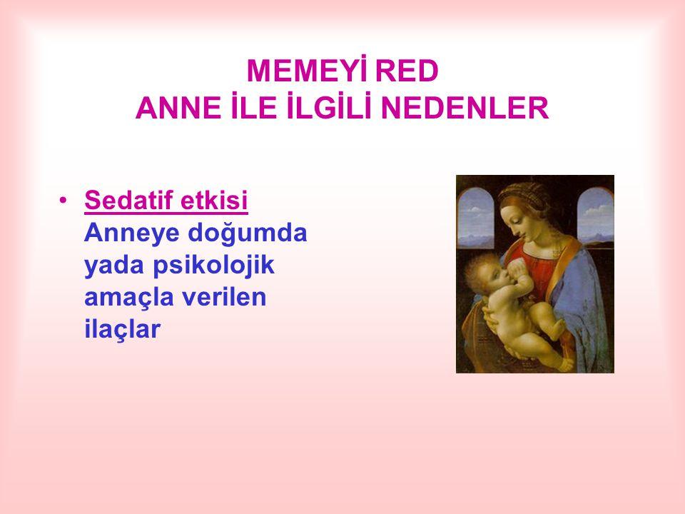 MEMEYİ RED ANNE İLE İLGİLİ NEDENLER