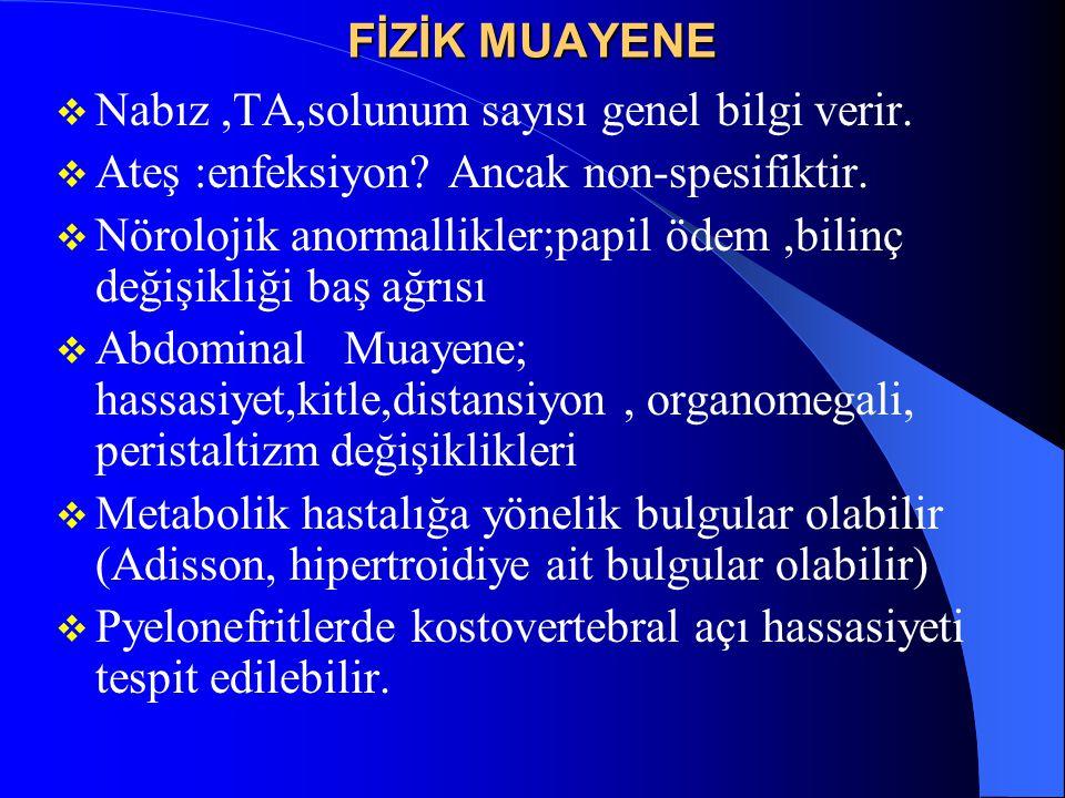 FİZİK MUAYENE Nabız ,TA,solunum sayısı genel bilgi verir. Ateş :enfeksiyon Ancak non-spesifiktir.