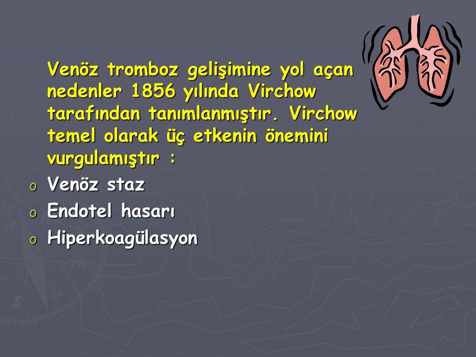 Venöz tromboz gelişimine yol açan nedenler 1856 yılında Virchow tarafından tanımlanmıştır. Virchow temel olarak üç etkenin önemini vurgulamıştır :
