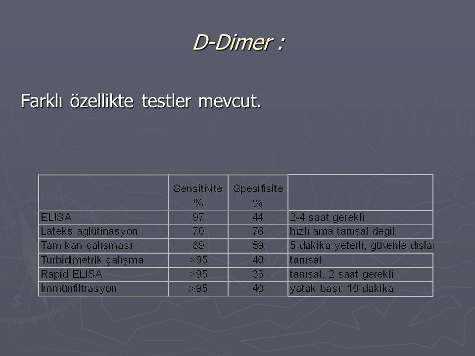 D-Dimer : Farklı özellikte testler mevcut.