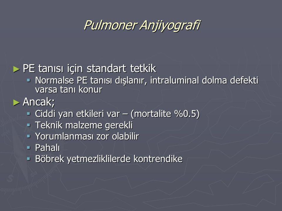 Pulmoner Anjiyografi PE tanısı için standart tetkik Ancak;